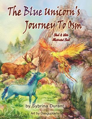 The Blue Unicorn's Journey to Osm Black and White: Illustrated Chapter Book - Durant, Sybrina, and Dasgupta, Sudipta (Illustrator), and Avery, Kimberly (Editor)