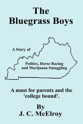 The Bluegrass Boys: A Story of Politics, Horse Racing and Marijuana Smuggling - McElroy, J C