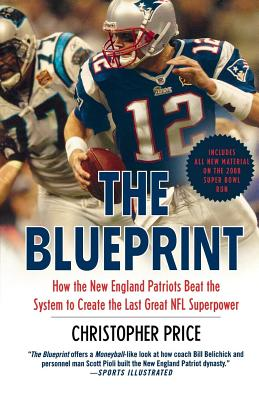 The Blueprint: How the New England Patriots Beat the System to Create the Last Great NFL Superpower - Price, Christopher