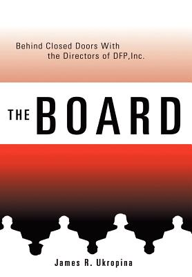 The Board Behind Closed Doors with: The Directors of Dfp, Inc. - Ukropina, James R