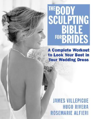 The Body Sculpting Bible for Brides - Villepigue, James, and Rivera, Hugo, and Alfieri, RoseMarie