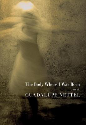 The Body Where I Was Born - Nettel, Guadalupe, and Lichtenstein, J T (Translated by)