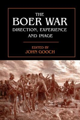 The Boer War: Direction, Experience and Image - Gooch, John (Editor)