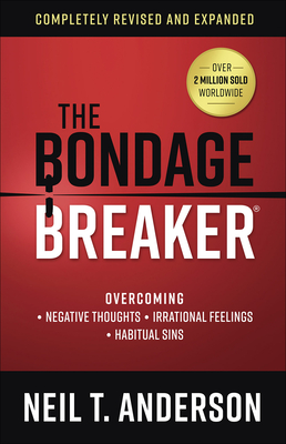 The Bondage Breaker(r): Overcoming *negative Thoughts *irrational Feelings *habitual Sins - Anderson, Neil T