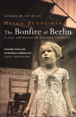 The Bonfire of Berlin: A Lost Childhood in Wartime Germany - Schneider, Helga