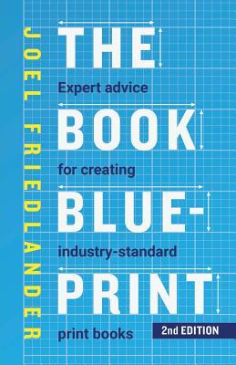 The Book Blueprint: Expert Advice for Creating Industry-Standard Print Books - Friedlander, Joel