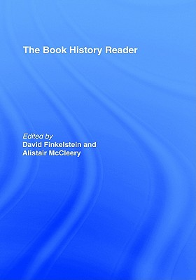 The Book History Reader - McCleery, Alistair, Professor (Editor), and Finkelstein, David (Editor)