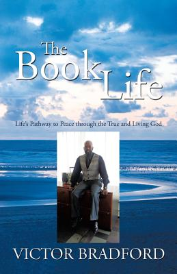The Book Life: Life's Pathway to Peace Through the True and Living God - Victor Bradford, Bradford, and Bradford, Victor