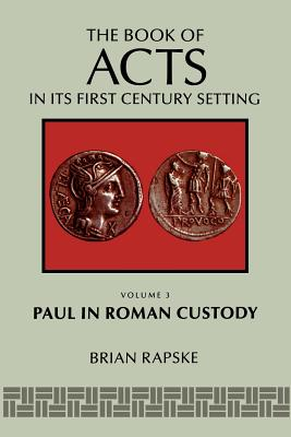 The Book of Acts and Paul in Roman Custody - Rapske, Brian