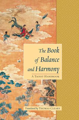 The Book of Balance and Harmony: A Taoist Handbook - Cleary, Thomas