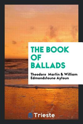 The Book of Ballads - Martin, Theodore, Sir