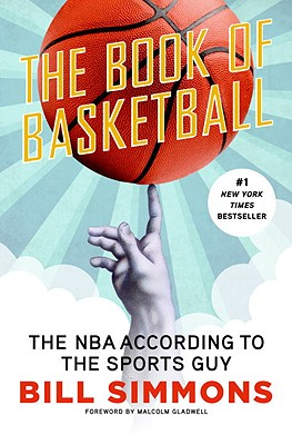 The Book of Basketball: The NBA According to the Sports Guy - Simmons, Bill, and Gladwell, Malcolm (Foreword by)