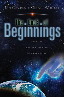 The Book of Beginnings: Creation and the Promise of Redemption - Clausen, Ben