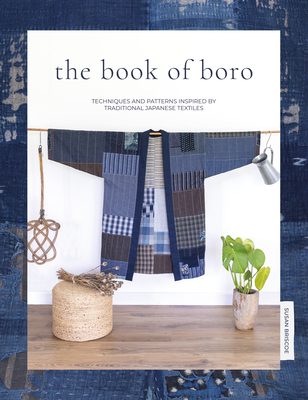The Book of Boro: Techniques and Patterns Inspired by Traditional Japanese Textiles - Briscoe, Susan