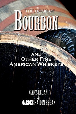 The Book of Bourbon and Other Fine American Whiskeys - Regan, Gary