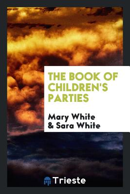 The Book of Children's Parties - White, Mary
