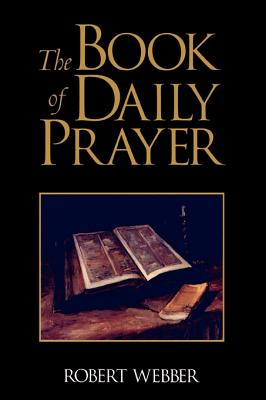 The Book of Daily Prayer - Webber, Robert E, Th.D. (Compiled by)