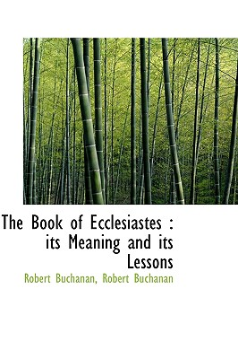 The Book of Ecclesiastes: Its Meaning and Its Lessons - Buchanan, Robert