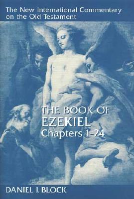 The Book of Ezekiel, Chapters 124 - Block, Daniel I, Dr.