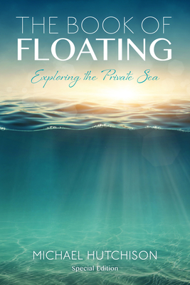 The Book of Floating: Exploring the Private Sea - Hutchison, Michael