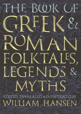 The Book of Greek and Roman Folktales, Legends, and Myths - Hansen, William (Introduction by)