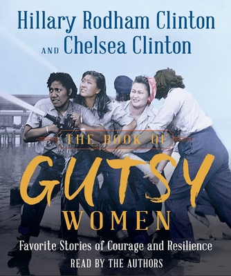 The Book of Gutsy Women: Favorite Stories of Courage and Resilience - Clinton, Hillary Rodham (Read by), and Clinton, Chelsea (Read by)