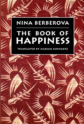 The Book of Happiness - Berberova, Nina, and Schwartz, Marian