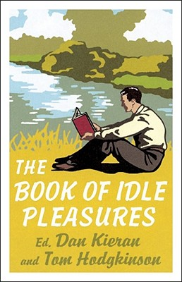The Book of Idle Pleasures - Kieran, Dan, and Hodgkinson, Tom