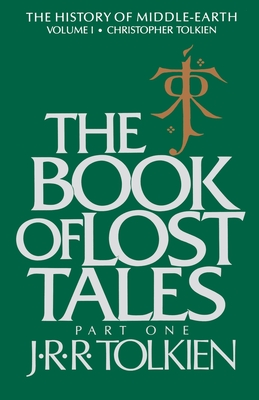 The Book of Lost Tales: Part One - Tolkien, J R R, and Tolkien, Christopher (Editor)