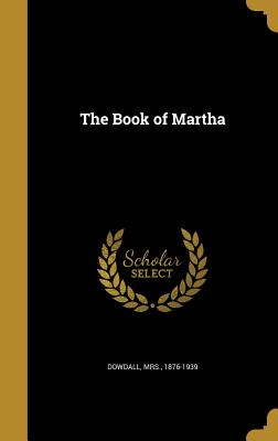 The Book of Martha - Dowdall, Mrs 1876-1939 (Creator)