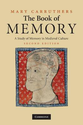 The Book of Memory: A Study of Memory in Medieval Culture - Carruthers, Mary