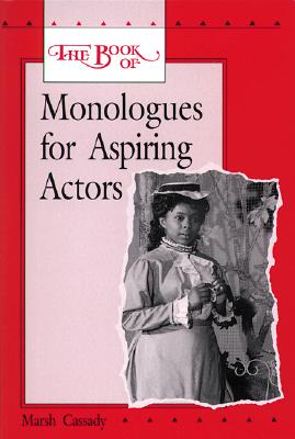 The Book of Monologues for Aspiring Actors, Student Edition - Cassady, Marsh, Ph.D., and McGraw-Hill