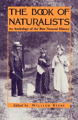 The Book of Naturalists: An Anthology of the Best Natural History - Beebe, William (Editor)