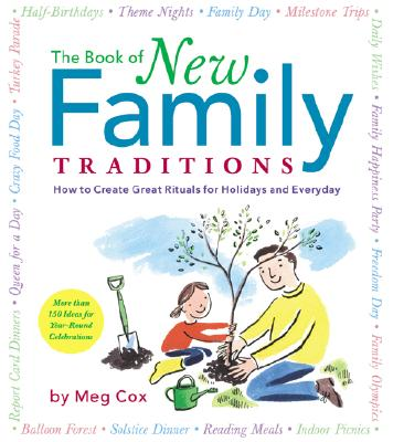 The Book of New Family Traditions: How to Create Great Rituals for Holidays and Every Day - Cox, Meg
