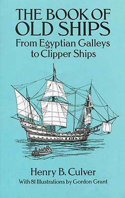 The Book of Old Ships: From Egyptian Galleys to Clipper Ships - Culver, Henry B