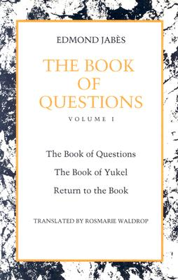 The Book of Questions: Volume I [the Book of Questions, the Book of Yukel, Return to the Book] - Jabes, Edmond, and Waldrop, Rosmarie (Translated by)