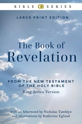 The Book of Revelation from the New Testament of the Holy Bible, King James Version (Illustrated) - Tamblyn, Nicholas (Contributions by), and Eglund, Katherine (Illustrator), and Holy Bible, King James