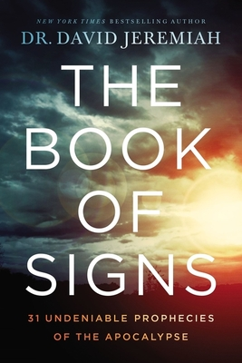 The Book of Signs: 31 Undeniable Prophecies of the Apocalypse - Jeremiah, David, Dr.