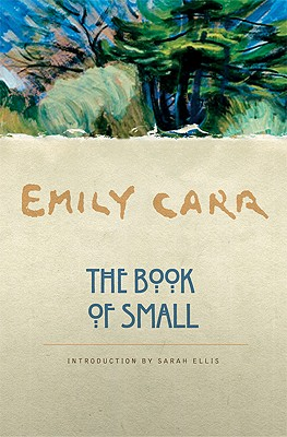 The Book of Small - Carr, Emily, and Ellis, Sarah (Introduction by)