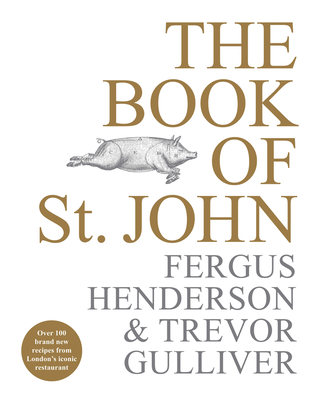 The Book of St John: Over 100 brand new recipes from London's iconic restaurant - Henderson, Fergus, and Gulliver, Trevor