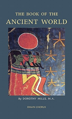 The Book of the Ancient World - Mills, Dorothy