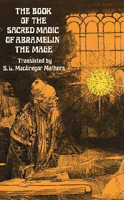 The Book of the Sacred Magic of Abramelin the Mage: An Interpretation - Mathers, S L MacGregor (Translated by)
