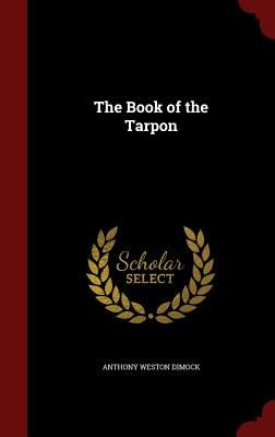 The Book of the Tarpon - Dimock, Anthony Weston