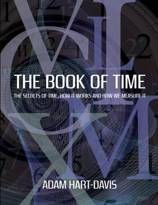 The Book of Time: Everything You Need to Know About the Biggest Idea in the Universe - Hart-Davis, Adam