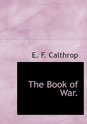 The Book of War. - Calthrop, E F