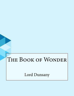 The Book of Wonder - Dunsany, Edward John Moreton, Lord
