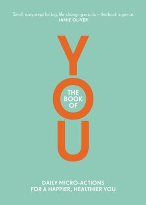 The Book of You: Daily Micro-Actions for a Happier, Healthier You - Rosendahl, Nora, and Lahteenmaki, Nelli, and Hoffman, Aleksi