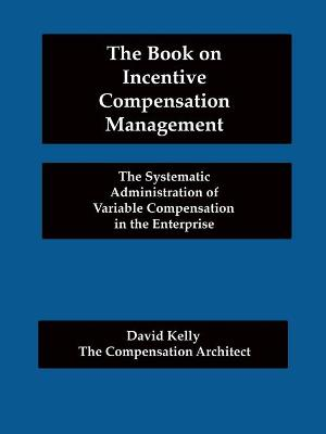 The Book on Incentive Compensation Management - Kelly, David