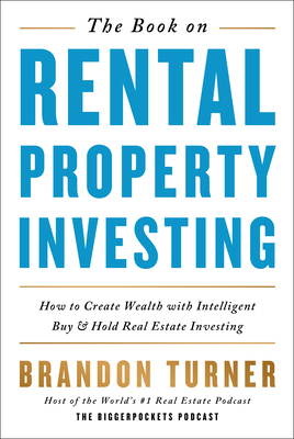 The Book on Rental Property Investing: How to Create Wealth and Passive Income Through Intelligent Buy & Hold Real Estate Investing! - Turner, Brandon Richard