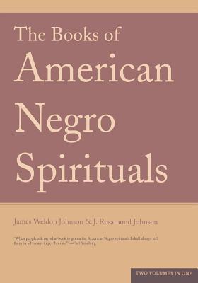 The Books Of American Negro Spirituals - Johnson, James Weldon, and Johnson, J. Rosamond